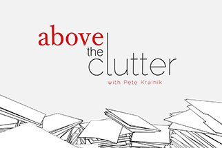 Above the Clutter with Pete Krainik - Show Teaser